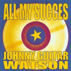 All My Succes - Johnny Guitar Watson