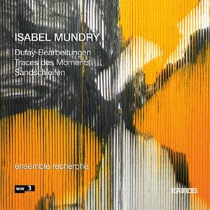 Isabel Mundry: Dufay-Bearbeitungen, Traces des moments & Sandschleifen