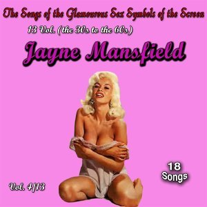 The Songs of the Glamourous Sex Symbols of the Screen in 13 Volumes - Vol. 4: Jayne Mansfield