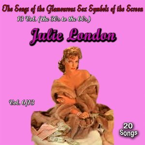 The Songs of the Glamourous Sex Symbols of the Screen in 13 Volumes - Vol. 6: Julie London