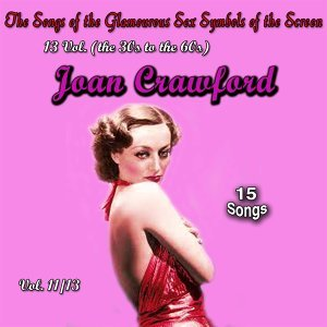 The Songs of the Glamourous Sex Symbols of the Screen in 13 Volumes - Vol. 11: Joan Crawford
