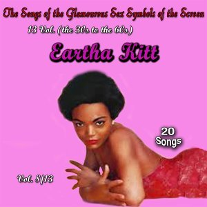 The Songs of the Glamourous Sex Symbols of the Screen in 13 Volumes - Vol. 8: Eartha Kitt
