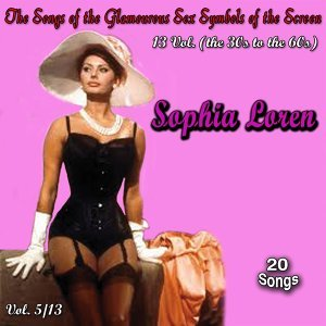 The Songs of the Glamourous Sex Symbols of the Screen in 13 Volumes - Vol. 5: Sophia Loren