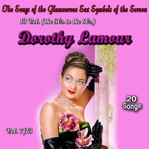 The Songs of the Glamourous Sex Symbols of the Screen in 13 Volumes - Vol. 7: Dorothy Lamour