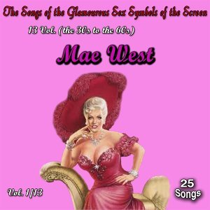 The Songs of the Glamourous Sex Symbols of the Screen in 13 Volumes - Vol. 1 / Mae West
