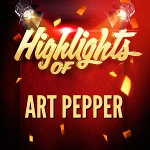 Highlights of Art Pepper