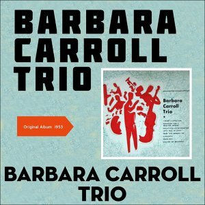 Barbara Carroll Trio - Original Album 1953