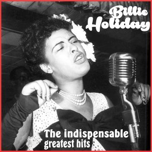 Billie Holiday - The Indispensable Greatest Hits