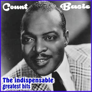 Count Basie - The Indispensable Greatest Hits - Digitally Remastered