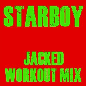 Starboy (Jacked Workout Mix) [128 BPM]