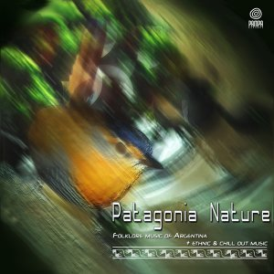 Patagonia Nature - Folklore Músic of Argentina + Ethnic & Chillout Music