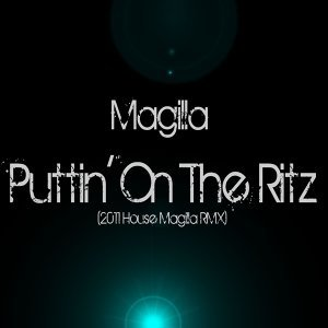 Puttin' On the Ritz - Single - 2011 House Magilla Remix