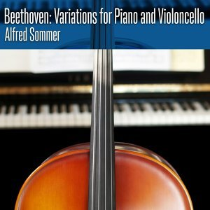 Beethoven: Variations for Piano and Violoncello