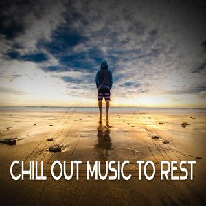 Chill Out Music to Rest – Calm Down & Relax, Rest on the Beach, Clear Mind