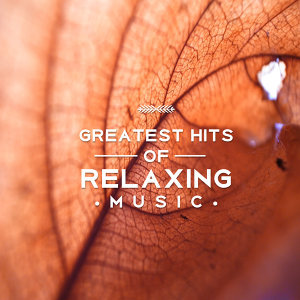 Greatest Hits of Relaxing Music – Deep Relaxation, New Age, Calming Sounds of Nature, Rest, Music Therapy