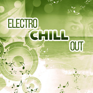 Electro Chill Out – Ambient Lounge, Chill Out Music, Deep Beats, Hotel Lounge, Summer Music
