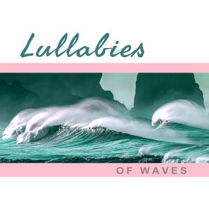 Lullabies of Waves – Calming Sounds of Waves, Nature Music, New Age, Relaxing Music Therapy, Ocean Waves