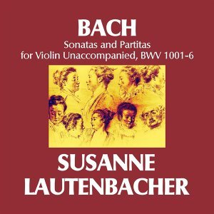 Bach: Sonatas and Partitas for Violin Unaccompanied, BWV1001-6 – Susanne Lautenbacher