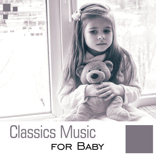 Classics Music for Baby – Soft Classical Music to Relax, Baby Focus, Sounds to Concentrate
