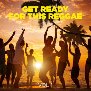 Get Ready For This Reggae, Vol 1
