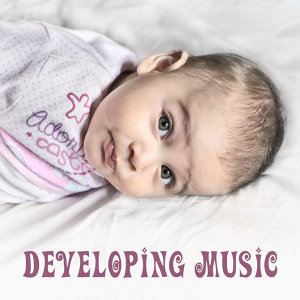 Developing Music – Improve Skills Baby, Growing Brain, Educational Songs, Brilliant Sounds for Kids, Schubert, Bach
