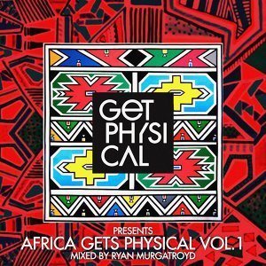 Get Physical Presents: Africa Gets Physical, Vol. 1 - Mixed by Ryan Murgatroyd