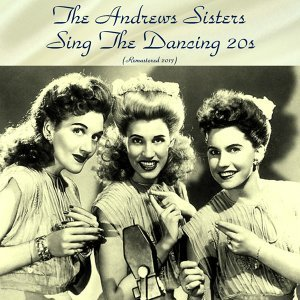 The Andrews Sisters Sing the Dancing 20's - Remastered 2017