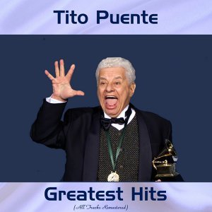 Tito Puente Greatest Hits - All Tracks Remastered