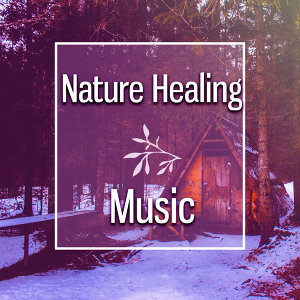 Nature Healing Music – Soft Music to Relax, Rest with Nature, Soothing Waves of Calmness