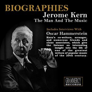 Biographies: Jerome Kern the Man and the Music