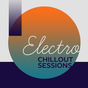 Electro Chill Out Sessions – Deep Chill Out Music, Electronic Music, Just Relax, Summer Music, Chillout Lounge