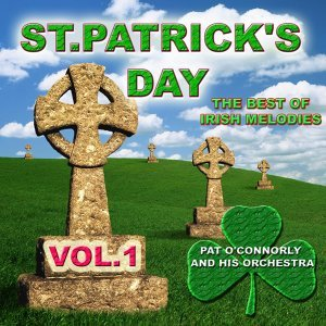 St Patrick's Day - The Best of Irish Melodies, Vol. 1