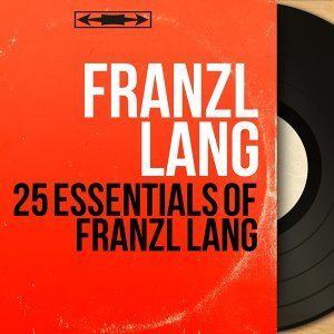 25 Essentials of Franzl Lang - Mono Version