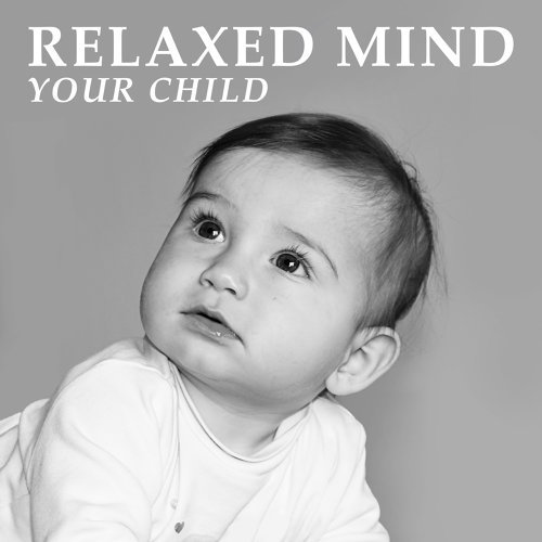 Relaxed Mind Your Child – Classical Music for Baby, Calm Noise to Bed, Relaxation Sounds for Kids, Mozart, Beethoven