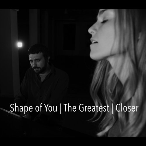 Shape of You / The Greatest / Closer (feat. Joe Chilcott)