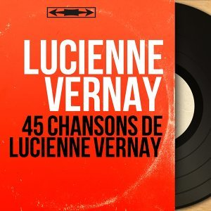 45 Chansons de Lucienne Vernay - Mono Version