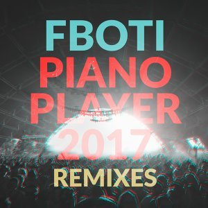 Piano Player 2017 Remixes