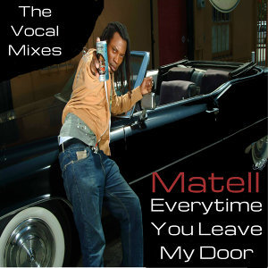 Everytime You, Leave My Door - The Vocal Mixes