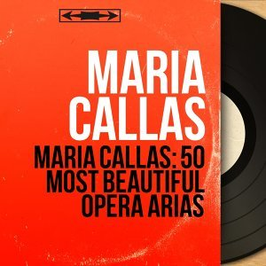 Maria Callas: 50 Most Beautiful Opera Arias