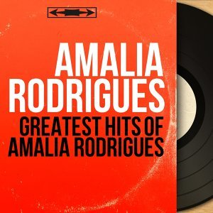 Greatest Hits of Amalia Rodrigues - Mono Version