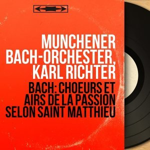 Bach: Choeurs et airs de la Passion selon Saint Matthieu - Remastered, stereo version