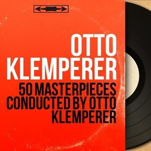 50 Masterpieces Conducted by Otto Klemperer