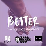 Better (Love in Detail Remix) [feat. Tall Black Guy & BharuMusic]