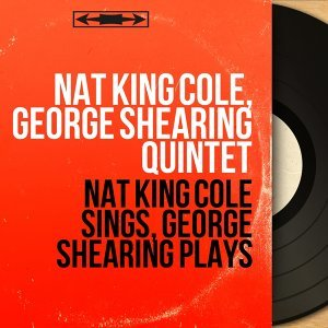 Nat King Cole Sings, George Shearing Plays - Remastered, Stereo Version