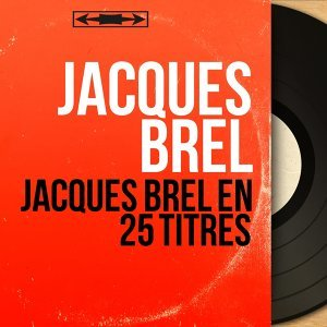 Jacques Brel en 25 titres - Mono Version