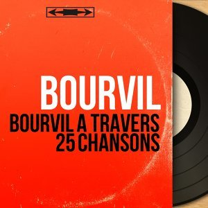 Bourvil à travers 25 chansons - Mono Version
