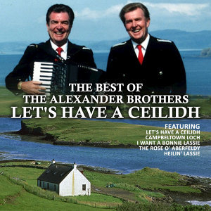 The Best of The Alexander Brothers: Let's Have a Ceilidh