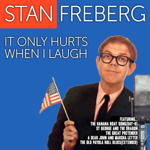 Stan Freberg: It Only Hurts When I Laugh