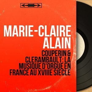 Couperin & Clérambault: La musique d'orgue en France au XVIIIe siècle - Mono Version
