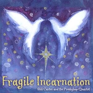 Fragile Incarnation
